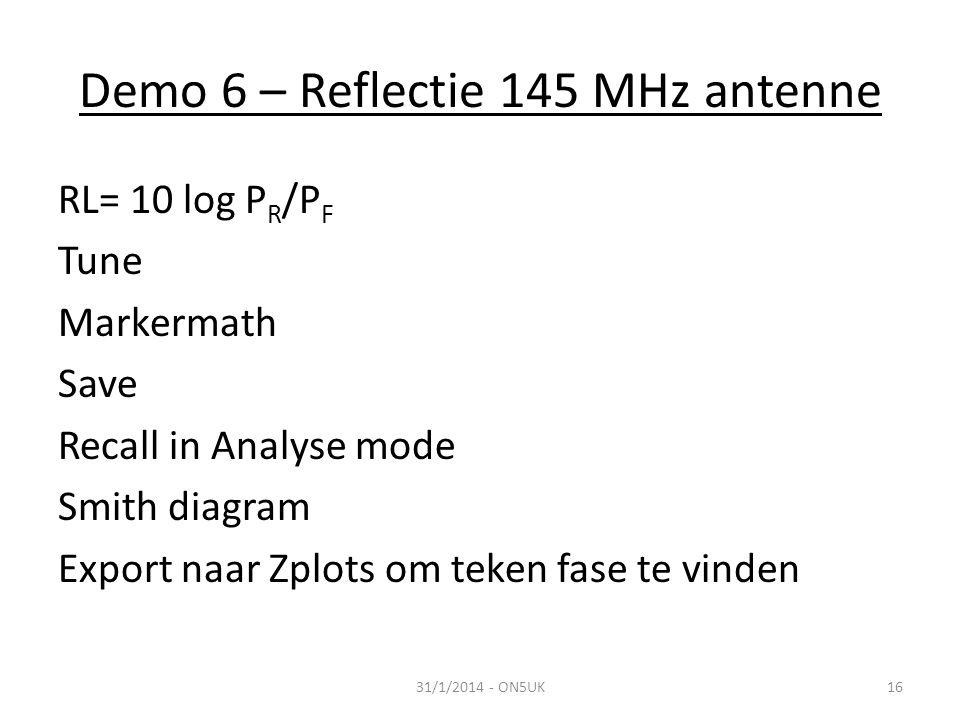 Demo 6 – Reflectie 145 MHz antenne 31/1/2014 - ON5UK16 RL= 10 log P R /P F Tune Markermath Save Recall in Analyse mode Smith diagram Export naar Zplots om teken fase te vinden