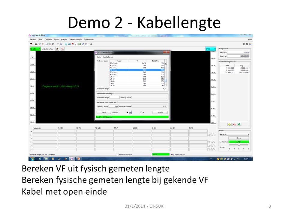 Demo 2 - Kabellengte 31/1/2014 - ON5UK8 Bereken VF uit fysisch gemeten lengte Bereken fysische gemeten lengte bij gekende VF Kabel met open einde