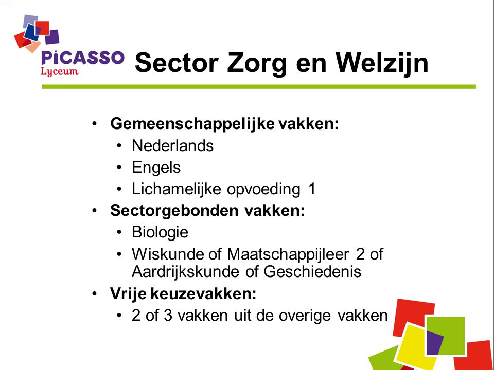 Sector Zorg en Welzijn •Gemeenschappelijke vakken: •Nederlands •Engels •Lichamelijke opvoeding 1 •Sectorgebonden vakken: •Biologie •Wiskunde of Maatsc