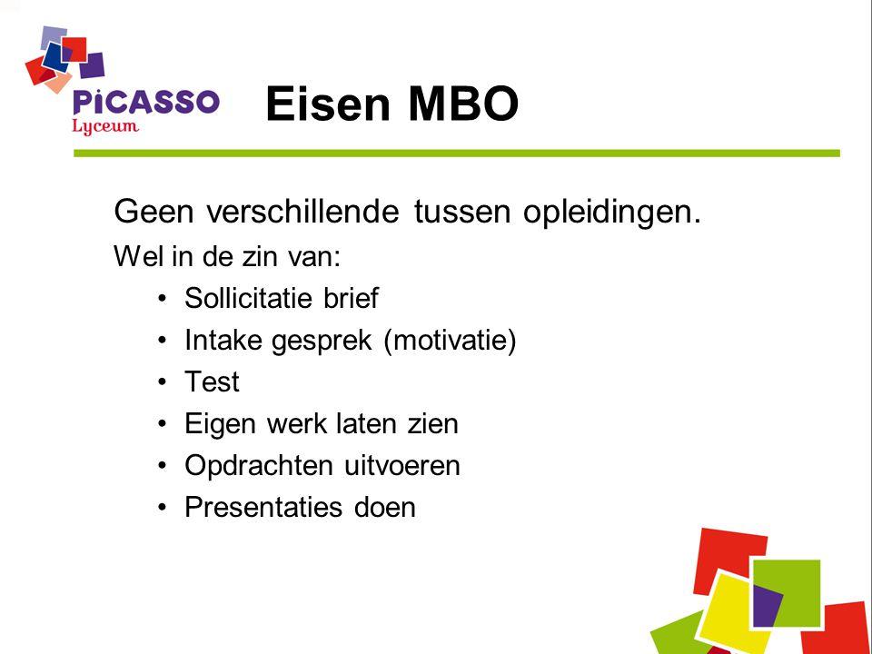 Eisen MBO Geen verschillende tussen opleidingen. Wel in de zin van: •Sollicitatie brief •Intake gesprek (motivatie) •Test •Eigen werk laten zien •Opdr