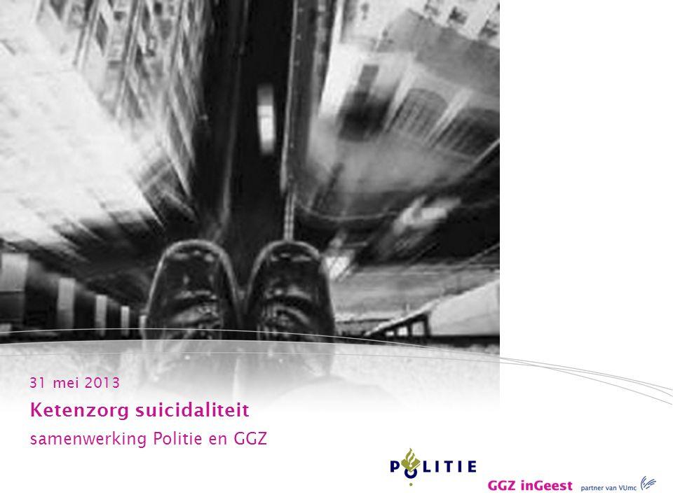 31 mei 2013 Ketenzorg suicidaliteit samenwerking Politie en GGZ