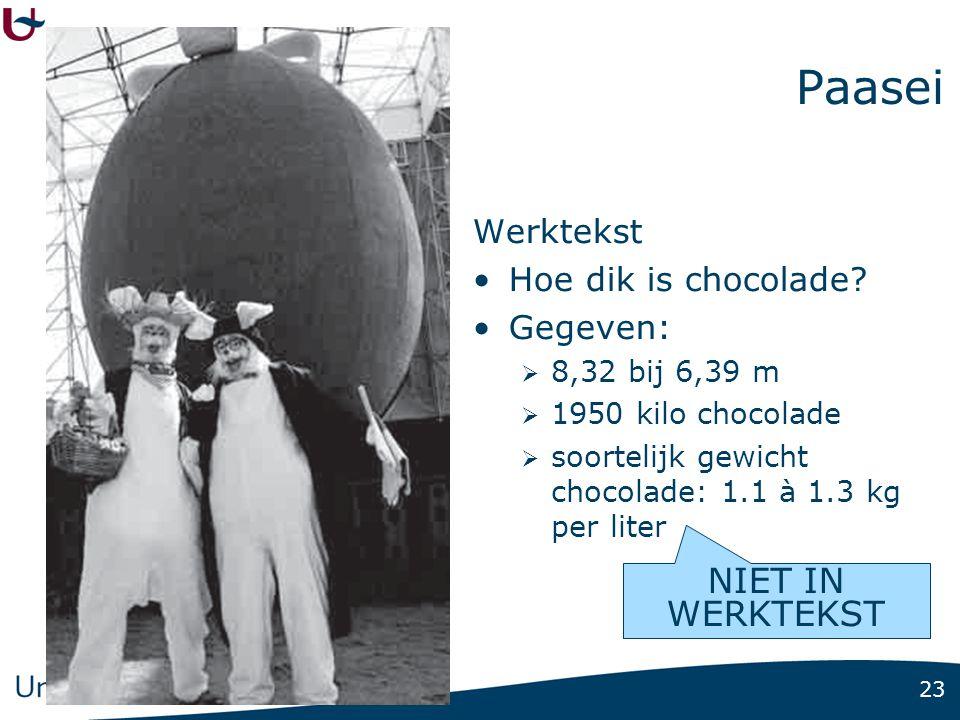 23 Paasei Werktekst •Hoe dik is chocolade? •Gegeven:  8,32 bij 6,39 m  1950 kilo chocolade  soortelijk gewicht chocolade: 1.1 à 1.3 kg per liter NI