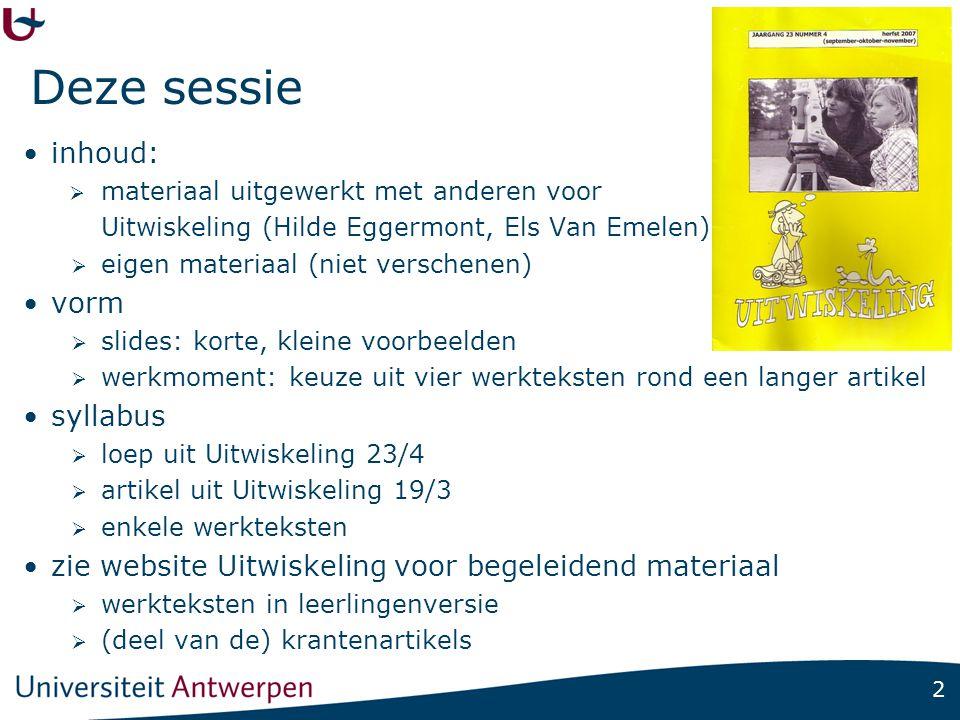 2 Deze sessie •inhoud:  materiaal uitgewerkt met anderen voor Uitwiskeling (Hilde Eggermont, Els Van Emelen)  eigen materiaal (niet verschenen) •vor