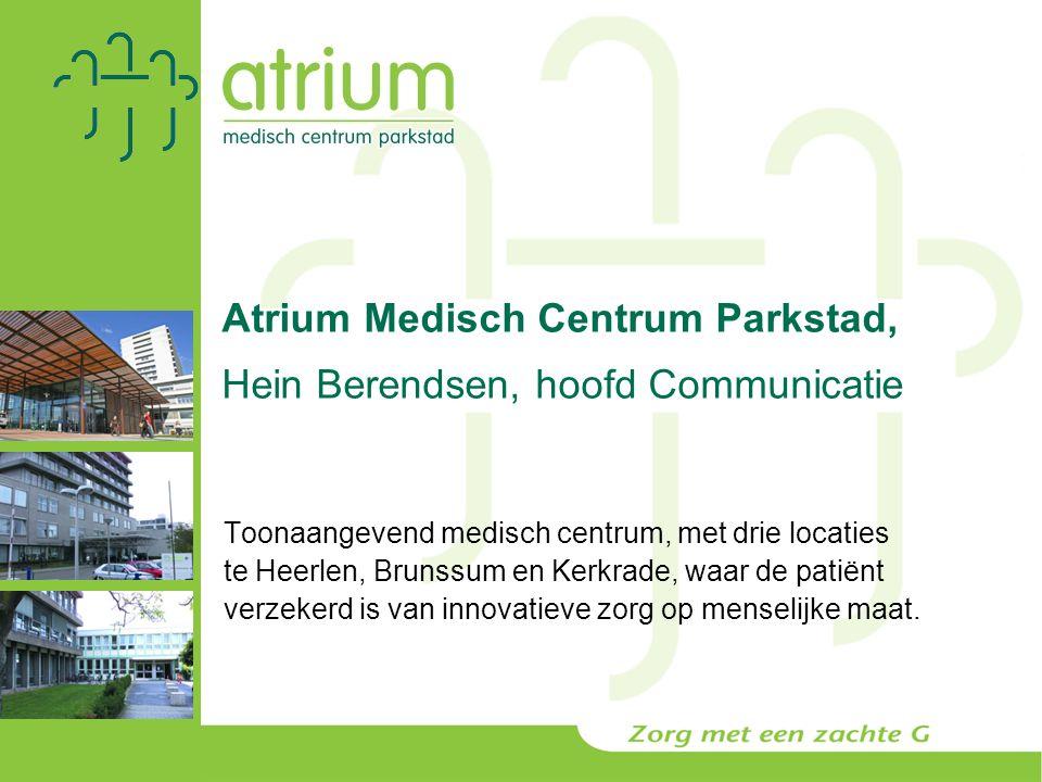 Atrium Medisch Centrum Parkstad, Hein Berendsen, hoofd Communicatie Toonaangevend medisch centrum, met drie locaties te Heerlen, Brunssum en Kerkrade,