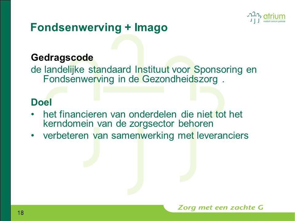 18 Fondsenwerving + Imago Gedragscode de landelijke standaard Instituut voor Sponsoring en Fondsenwerving in de Gezondheidszorg. Doel •het financieren