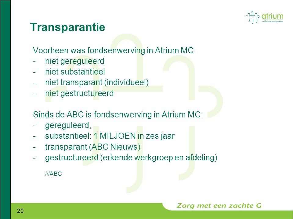 20 Transparantie Voorheen was fondsenwerving in Atrium MC: -niet gereguleerd -niet substantieel -niet transparant (individueel) -niet gestructureerd S
