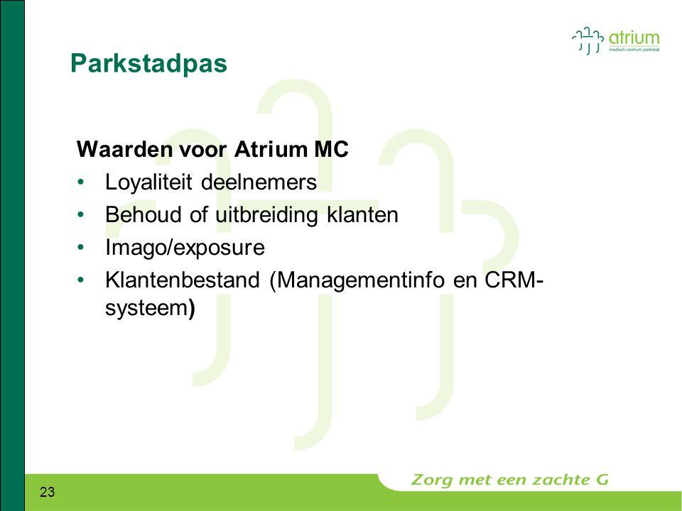 23 Parkstadpas Waarden voor Atrium MC •Loyaliteit deelnemers •Behoud of uitbreiding klanten •Imago/exposure •Klantenbestand (Managementinfo en CRM- sy