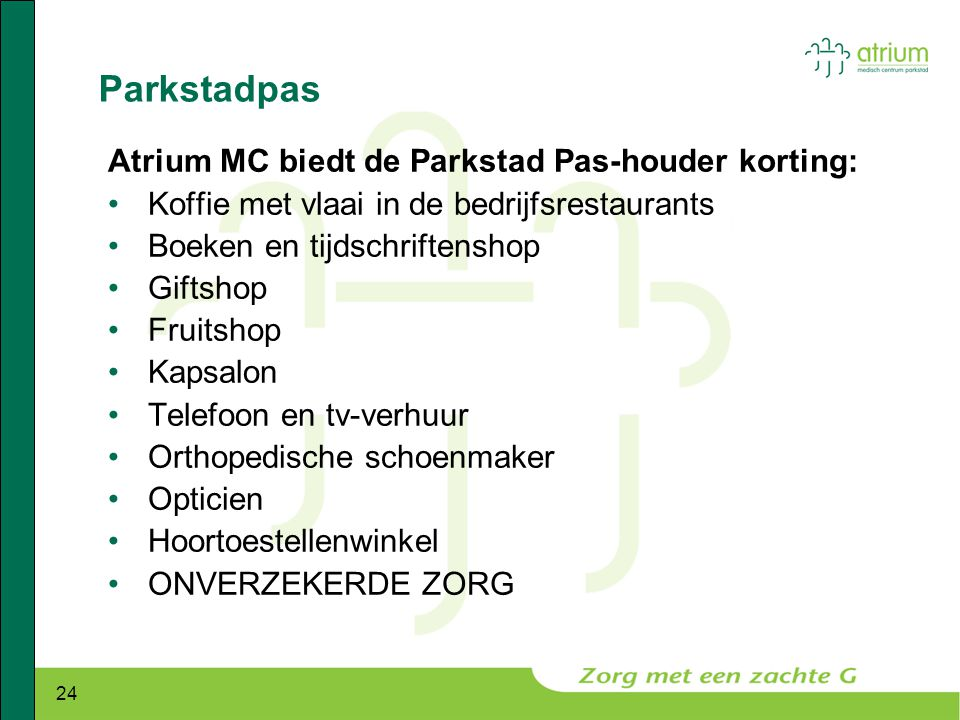 24 Parkstadpas Atrium MC biedt de Parkstad Pas-houder korting: •Koffie met vlaai in de bedrijfsrestaurants •Boeken en tijdschriftenshop •Giftshop •Fru