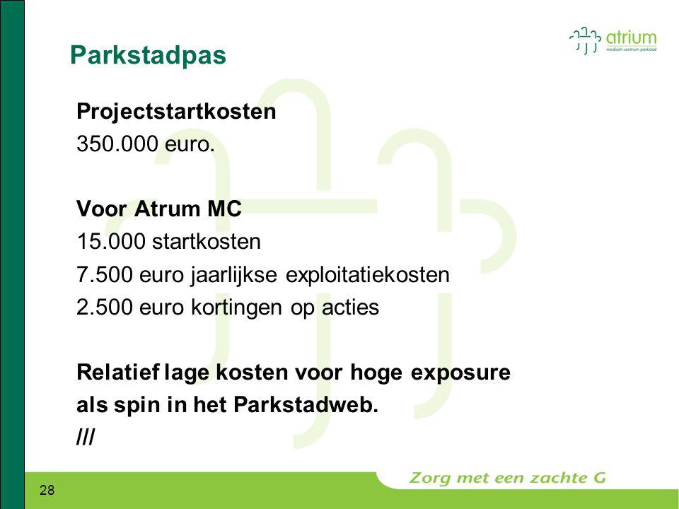 28 Parkstadpas Projectstartkosten 350.000 euro. Voor Atrum MC 15.000 startkosten 7.500 euro jaarlijkse exploitatiekosten 2.500 euro kortingen op actie