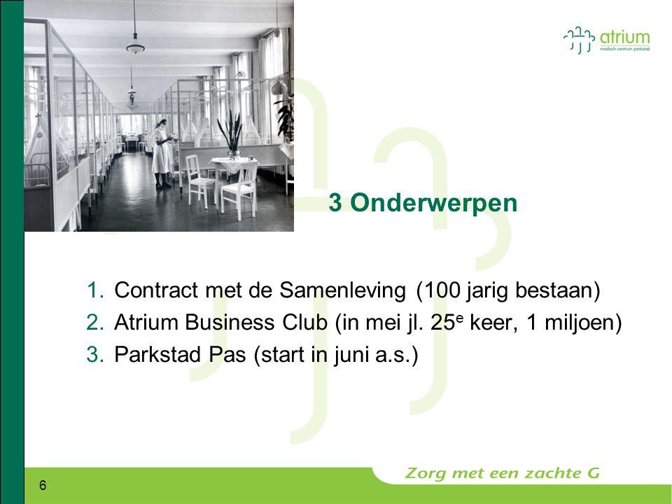 6 3 Onderwerpen 1.Contract met de Samenleving (100 jarig bestaan) 2.Atrium Business Club (in mei jl. 25 e keer, 1 miljoen) 3.Parkstad Pas (start in ju