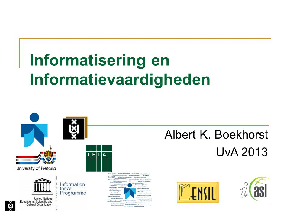 Informatisering en Informatievaardigheden Albert K. Boekhorst UvA 2013