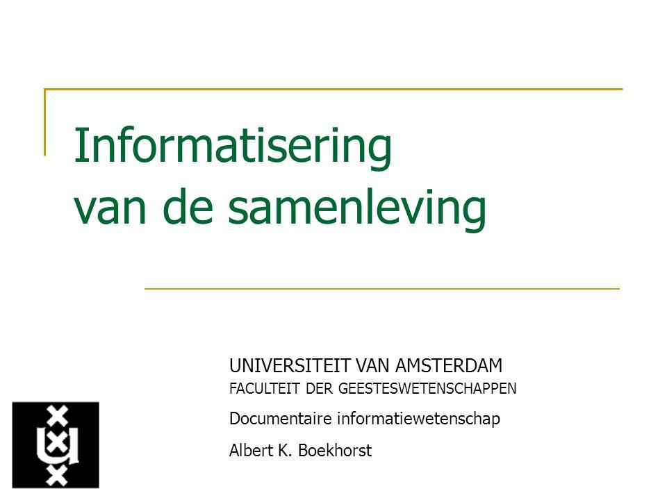 Informatisering van de samenleving UNIVERSITEIT VAN AMSTERDAM FACULTEIT DER GEESTESWETENSCHAPPEN Documentaire informatiewetenschap Albert K. Boekhorst