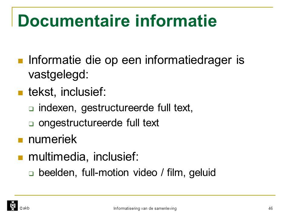 ©akb Informatisering van de samenleving 46 Documentaire informatie  Informatie die op een informatiedrager is vastgelegd:  tekst, inclusief:  index