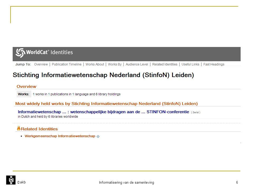 ©akb Informatisering van de samenleving 17 Informatiewetenschap  Informatie-infrastructuur  Infostructuur  Informatie  Technische infrastructuur  Sociale infrastructuur