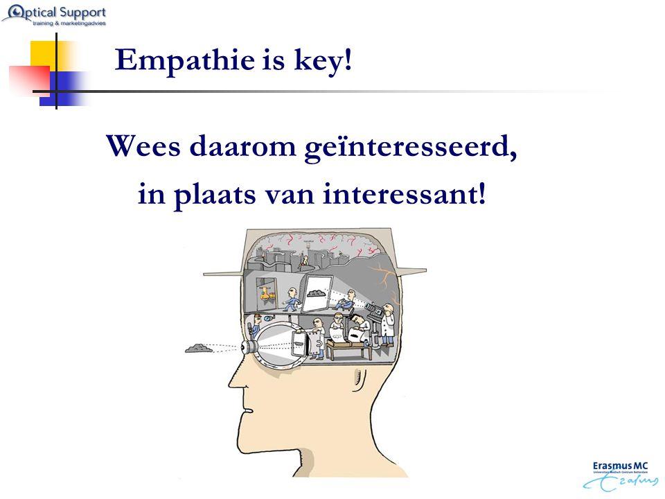 Wees daarom geïnteresseerd, in plaats van interessant! Empathie is key!