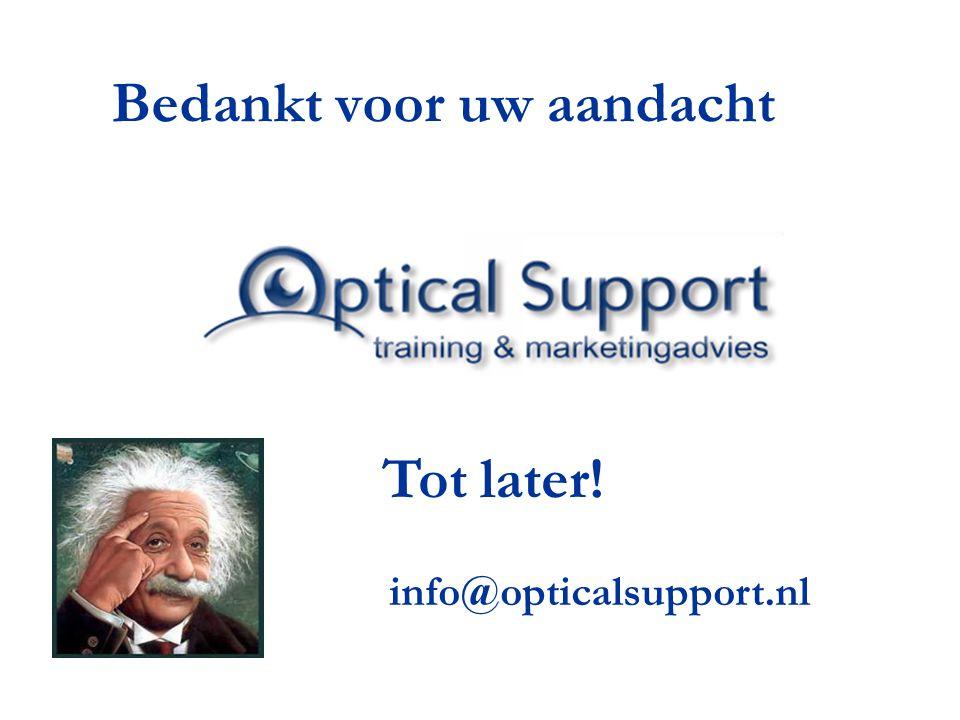 Bedankt voor uw aandacht Tot later! info@opticalsupport.nl