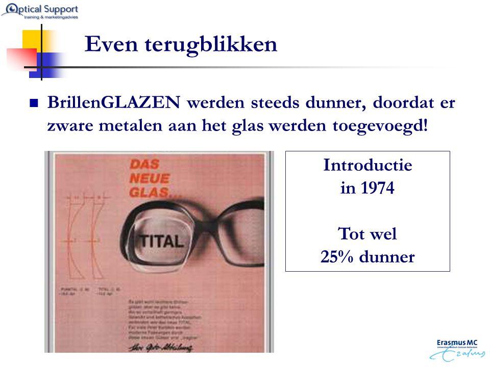 Even terugblikken  BrillenGLAZEN werden steeds dunner, doordat er zware metalen aan het glas werden toegevoegd! Introductie in 1974 Tot wel 25% dunne