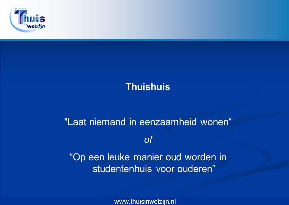 www.thuisinwelzijn.nl Een Thuishuis waar:  de oudere medemens zijn oude dag c.q.