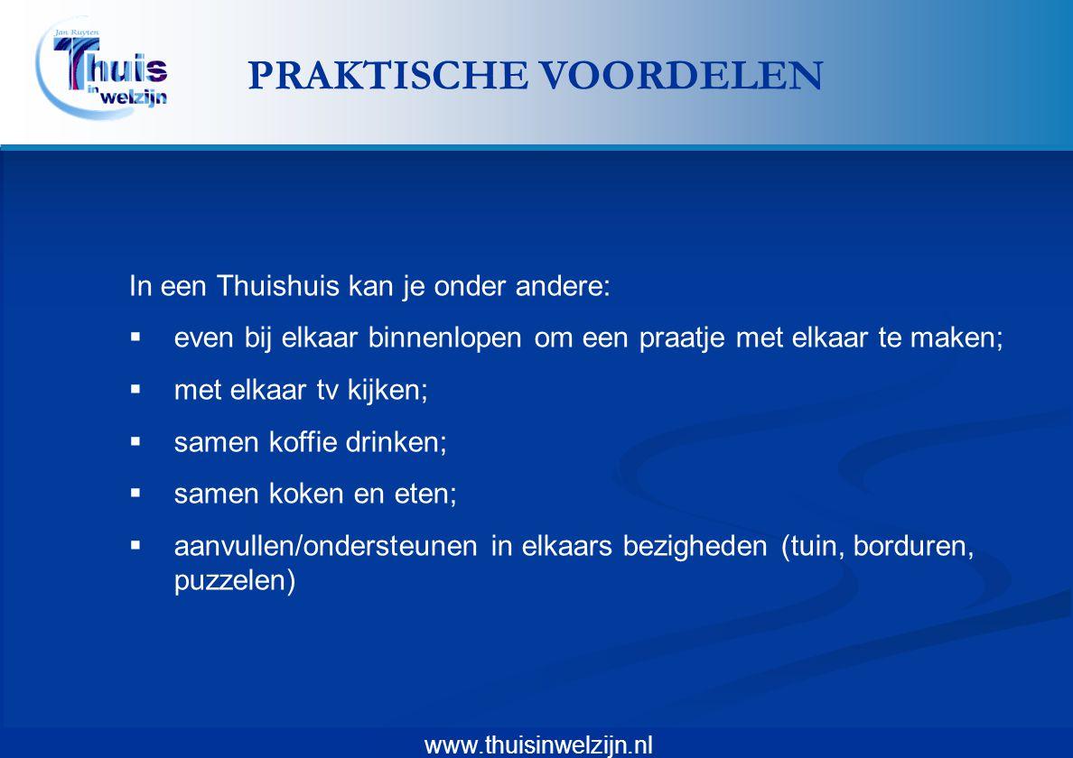 www.thuisinwelzijn.nl In een Thuishuis kan je onder andere:  even bij elkaar binnenlopen om een praatje met elkaar te maken;  met elkaar tv kijken;