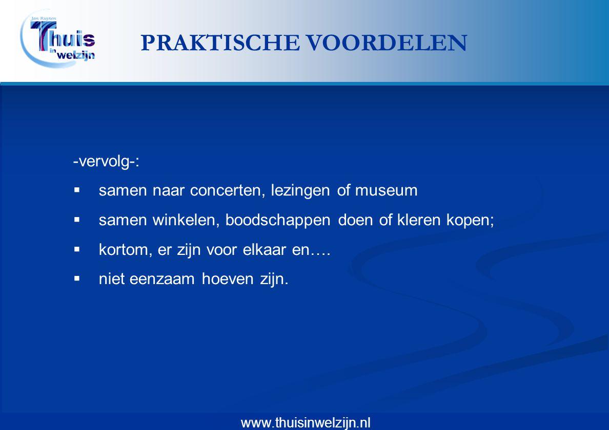 www.thuisinwelzijn.nl -vervolg-:  samen naar concerten, lezingen of museum  samen winkelen, boodschappen doen of kleren kopen;  kortom, er zijn voo