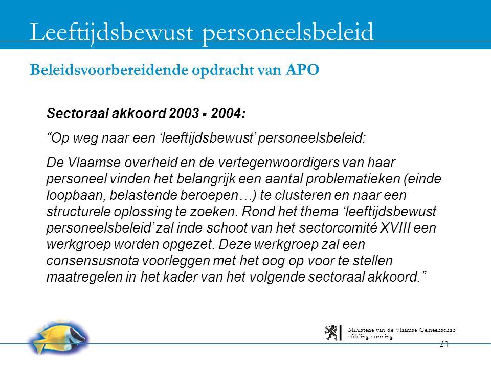 21 Beleidsvoorbereidende opdracht van APO Leeftijdsbewust personeelsbeleid afdeling vorming Ministerie van de Vlaamse Gemeenschap Sectoraal akkoord 20
