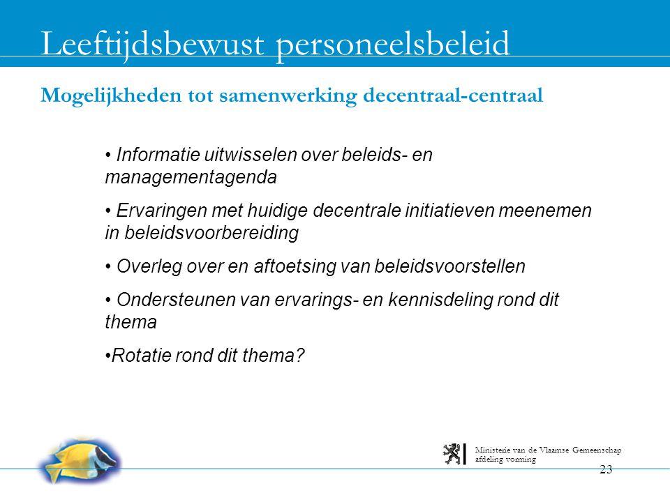 23 Mogelijkheden tot samenwerking decentraal-centraal Leeftijdsbewust personeelsbeleid afdeling vorming Ministerie van de Vlaamse Gemeenschap • Inform