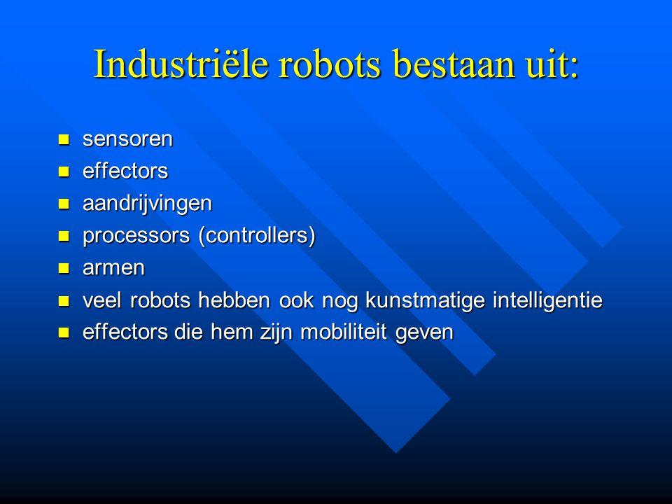 Waarom robots? • Werken sneller dan mensen • Eenmalige aanschafkosten (onderhoud) • Niet eten of te drinken • Niet naar de wc • Monotoon en saai werk