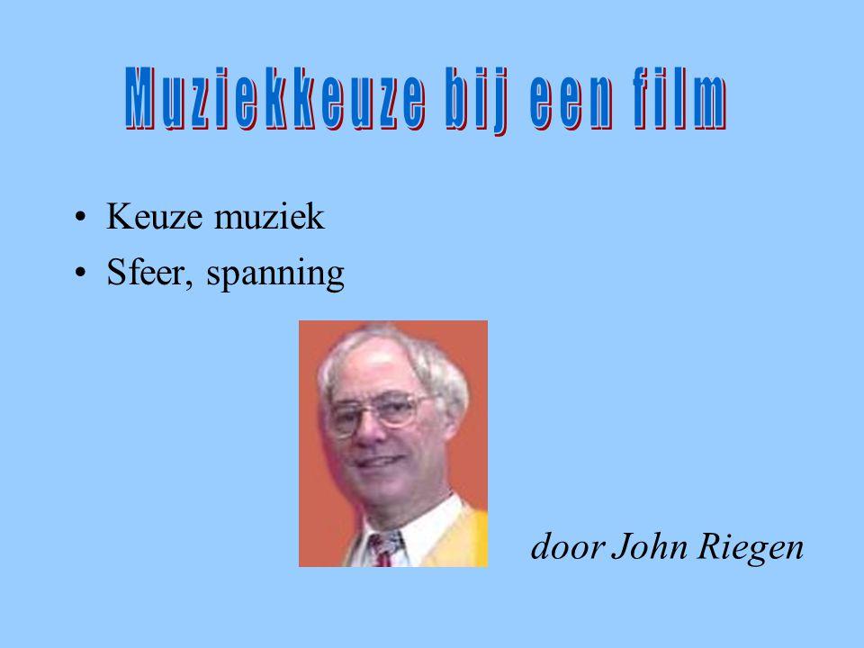 introductie •Keuze muziek •Sfeer, spanning door John Riegen