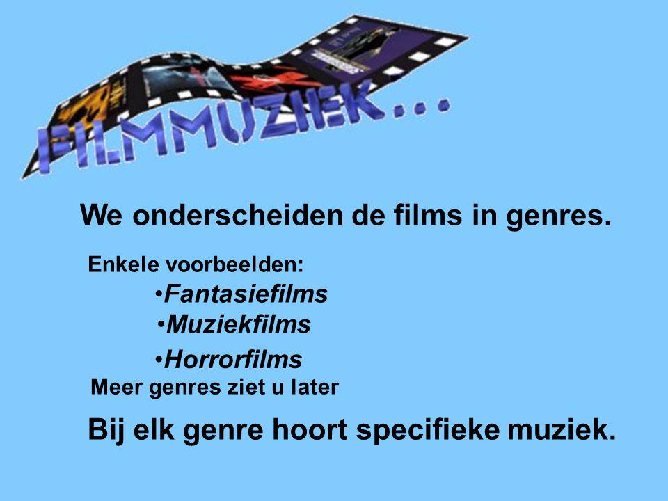 Filmmuziek We onderscheiden de films in genres.
