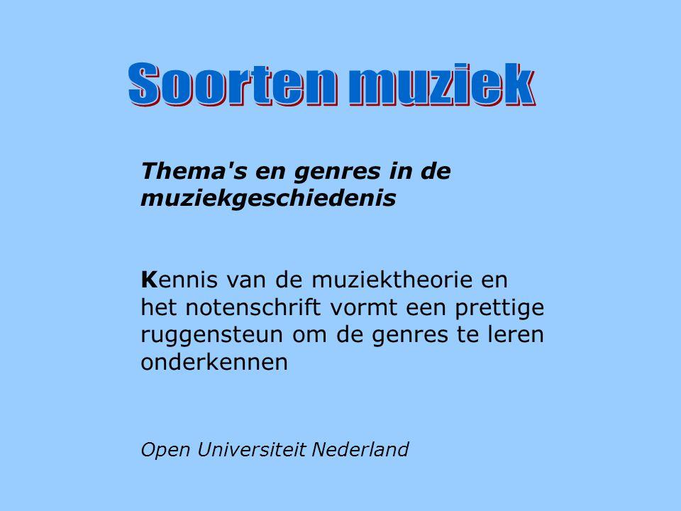 Soorten muziek Thema s en genres in de muziekgeschiedenis Kennis van de muziektheorie en het notenschrift vormt een prettige ruggensteun om de genres te leren onderkennen Open Universiteit Nederland