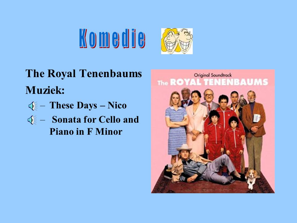 Komedi e The Royal Tenenbaums Muziek: –These Days – Nico – Sonata for Cello and Piano in F Minor