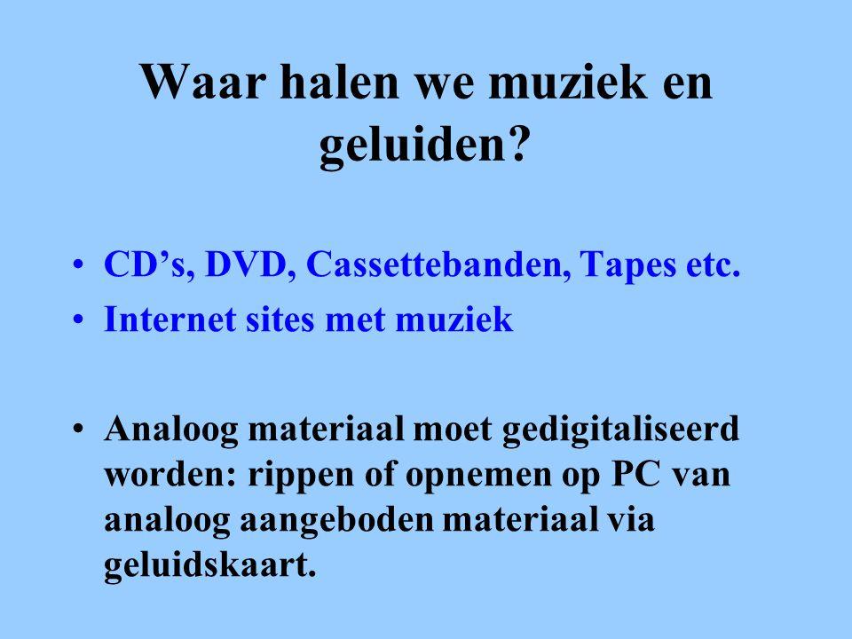 Waar halen we muziek en geluiden.•CD's, DVD, Cassettebanden, Tapes etc.