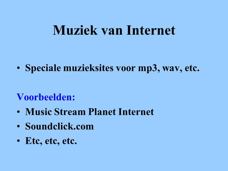 Muziek van Internet •Speciale muzieksites voor mp3, wav, etc.