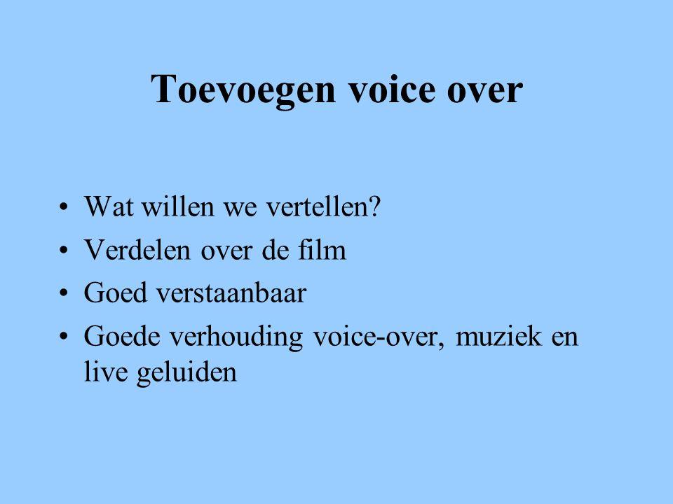 Toevoegen voice over •Wat willen we vertellen.