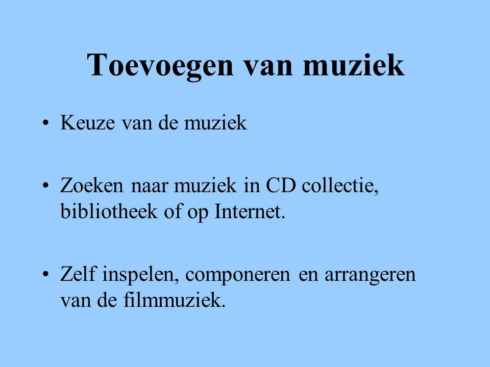 Toevoegen van muziek •Keuze van de muziek •Zoeken naar muziek in CD collectie, bibliotheek of op Internet.