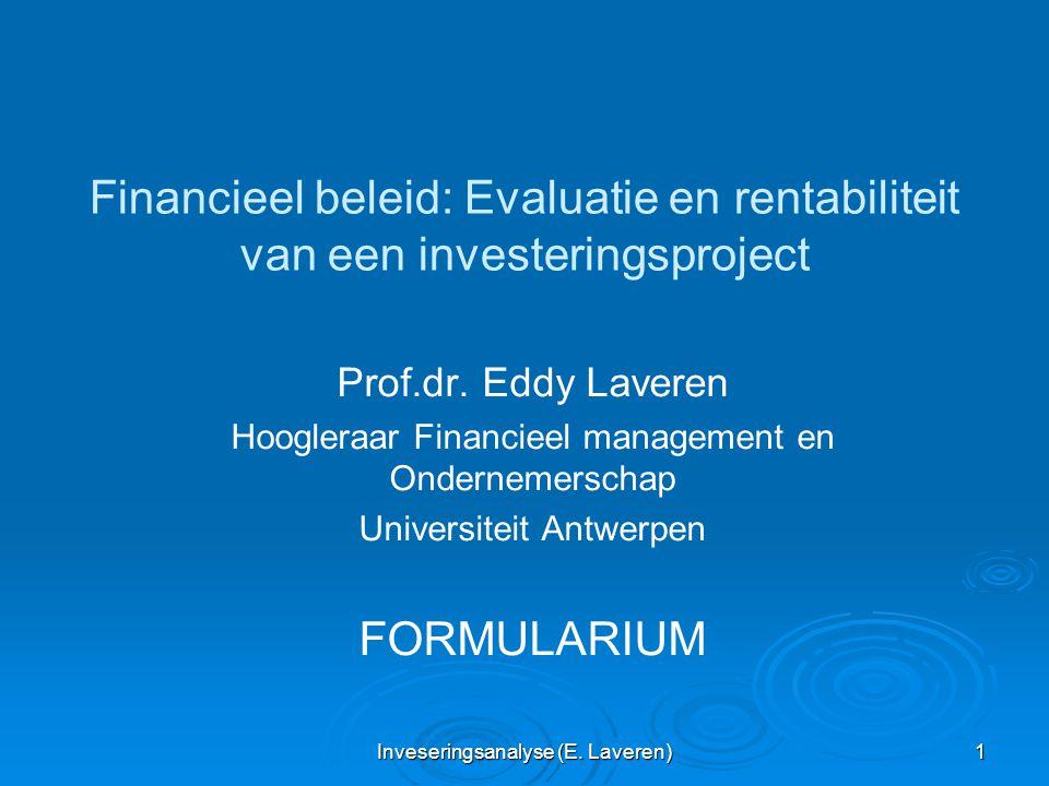 Inveseringsanalyse (E. Laveren) 1 Financieel beleid: Evaluatie en rentabiliteit van een investeringsproject Prof.dr. Eddy Laveren Hoogleraar Financiee