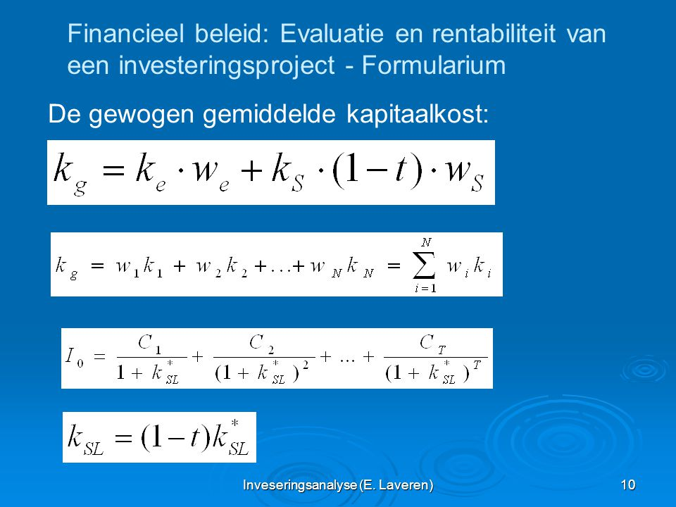 Inveseringsanalyse (E. Laveren) 10 Financieel beleid: Evaluatie en rentabiliteit van een investeringsproject - Formularium De gewogen gemiddelde kapit
