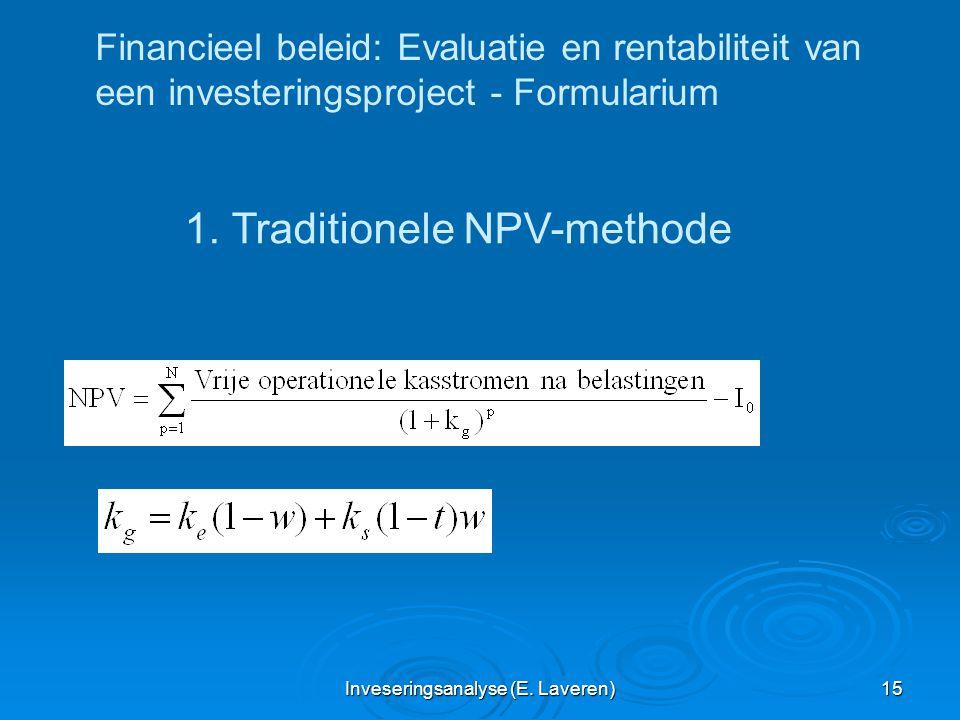 Inveseringsanalyse (E. Laveren) 15 Financieel beleid: Evaluatie en rentabiliteit van een investeringsproject - Formularium 1. Traditionele NPV-methode