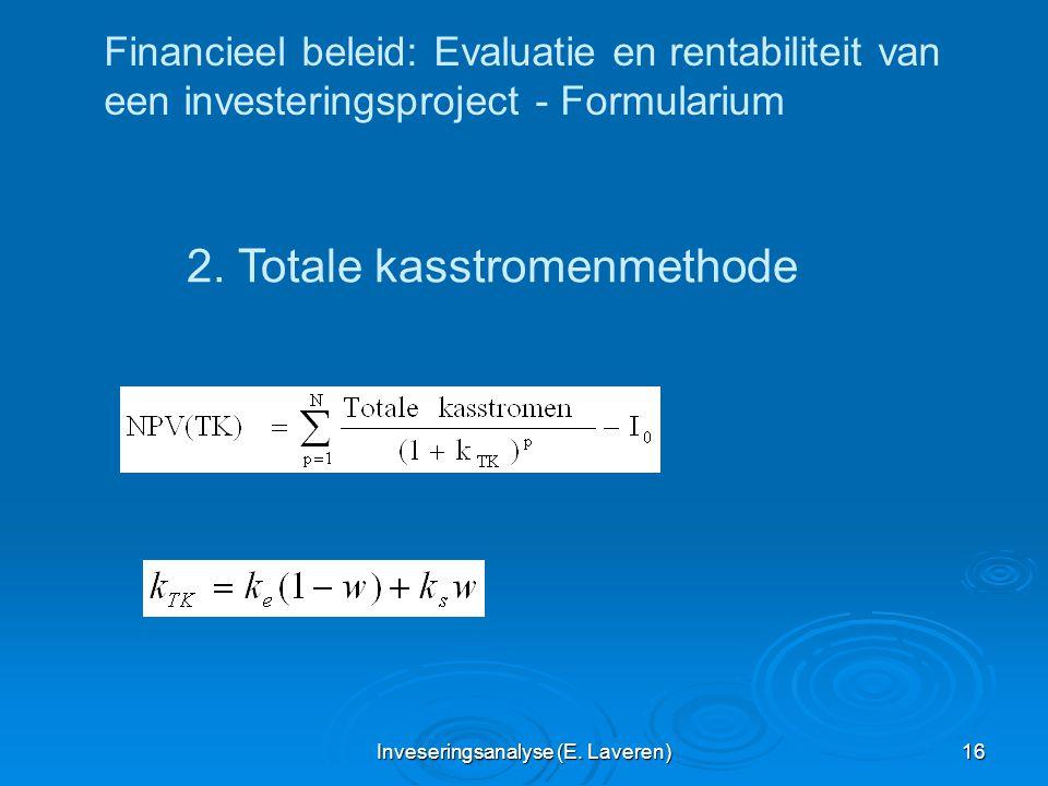 Inveseringsanalyse (E. Laveren) 16 Financieel beleid: Evaluatie en rentabiliteit van een investeringsproject - Formularium 2. Totale kasstromenmethode