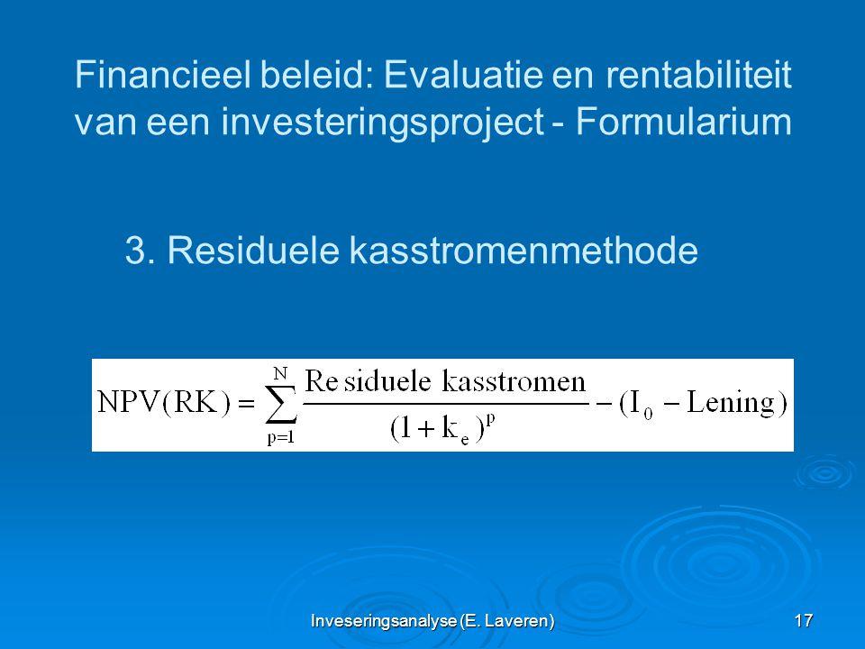 Inveseringsanalyse (E. Laveren) 17 Financieel beleid: Evaluatie en rentabiliteit van een investeringsproject - Formularium 3. Residuele kasstromenmeth