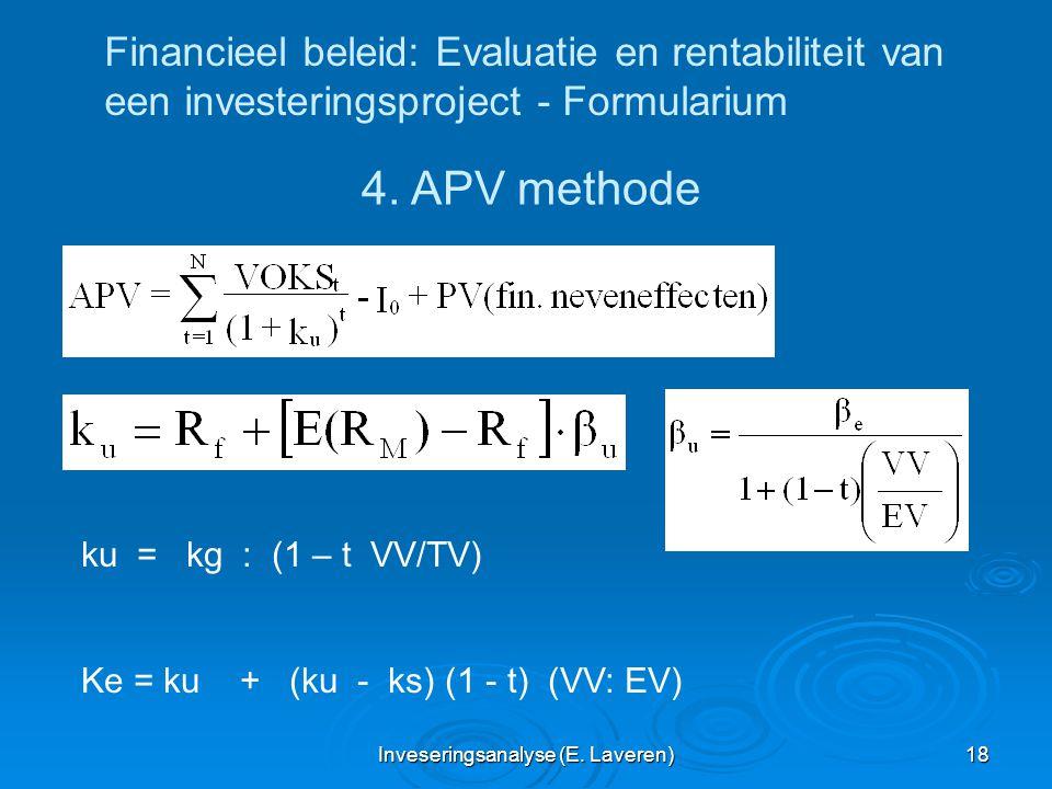 Inveseringsanalyse (E. Laveren) 18 Financieel beleid: Evaluatie en rentabiliteit van een investeringsproject - Formularium 4. APV methode ku = kg : (1