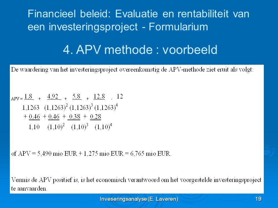 Inveseringsanalyse (E. Laveren) 19 Financieel beleid: Evaluatie en rentabiliteit van een investeringsproject - Formularium 4. APV methode : voorbeeld