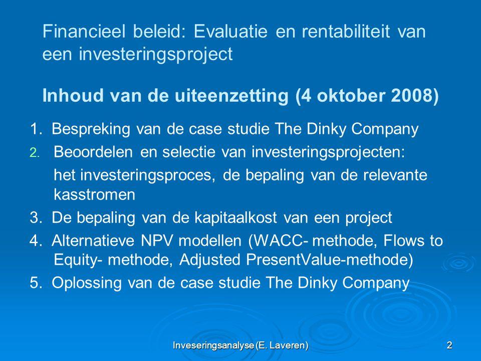 Inveseringsanalyse (E. Laveren) 2 Financieel beleid: Evaluatie en rentabiliteit van een investeringsproject Inhoud van de uiteenzetting (4 oktober 200