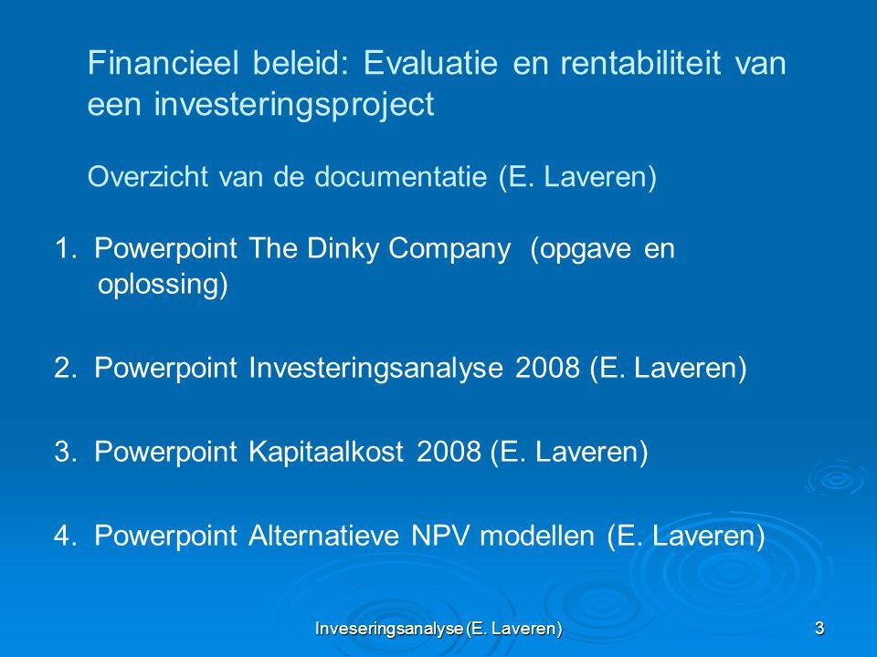 Inveseringsanalyse (E. Laveren) 3 Financieel beleid: Evaluatie en rentabiliteit van een investeringsproject Overzicht van de documentatie (E. Laveren)