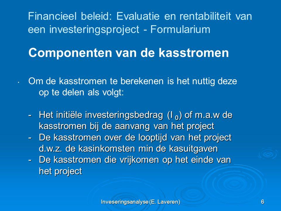 Inveseringsanalyse (E. Laveren) 6 Financieel beleid: Evaluatie en rentabiliteit van een investeringsproject - Formularium. Componenten van de kasstrom