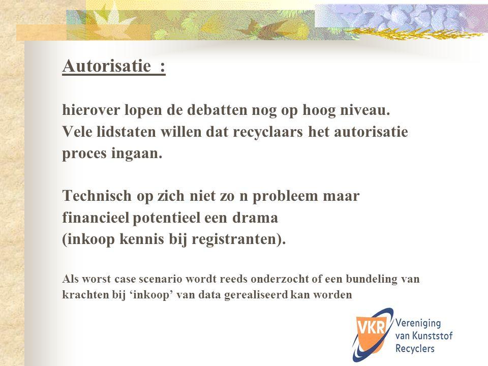 Autorisatie : hierover lopen de debatten nog op hoog niveau. Vele lidstaten willen dat recyclaars het autorisatie proces ingaan. Technisch op zich nie