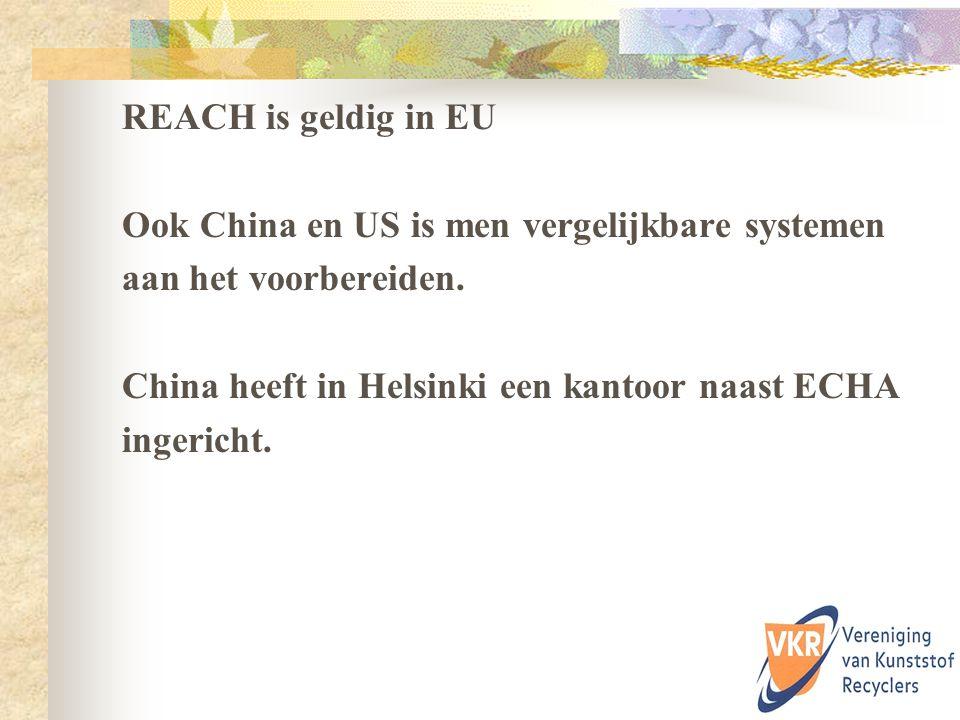 REACH is geldig in EU Ook China en US is men vergelijkbare systemen aan het voorbereiden. China heeft in Helsinki een kantoor naast ECHA ingericht.