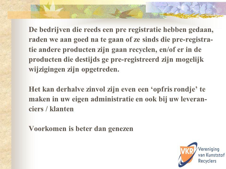 De bedrijven die reeds een pre registratie hebben gedaan, raden we aan goed na te gaan of ze sinds die pre-registra- tie andere producten zijn gaan re