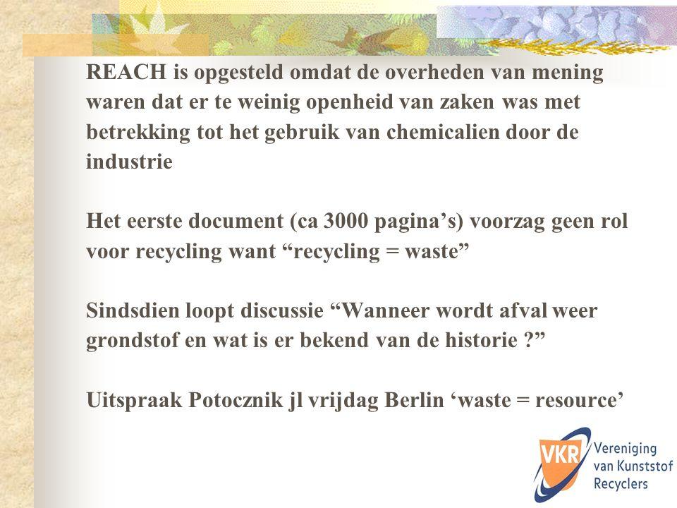 Daar recyclaars volgens REACH grondstof producenten zijn, dienen ze zich aan de daarbij horende regels te houden.