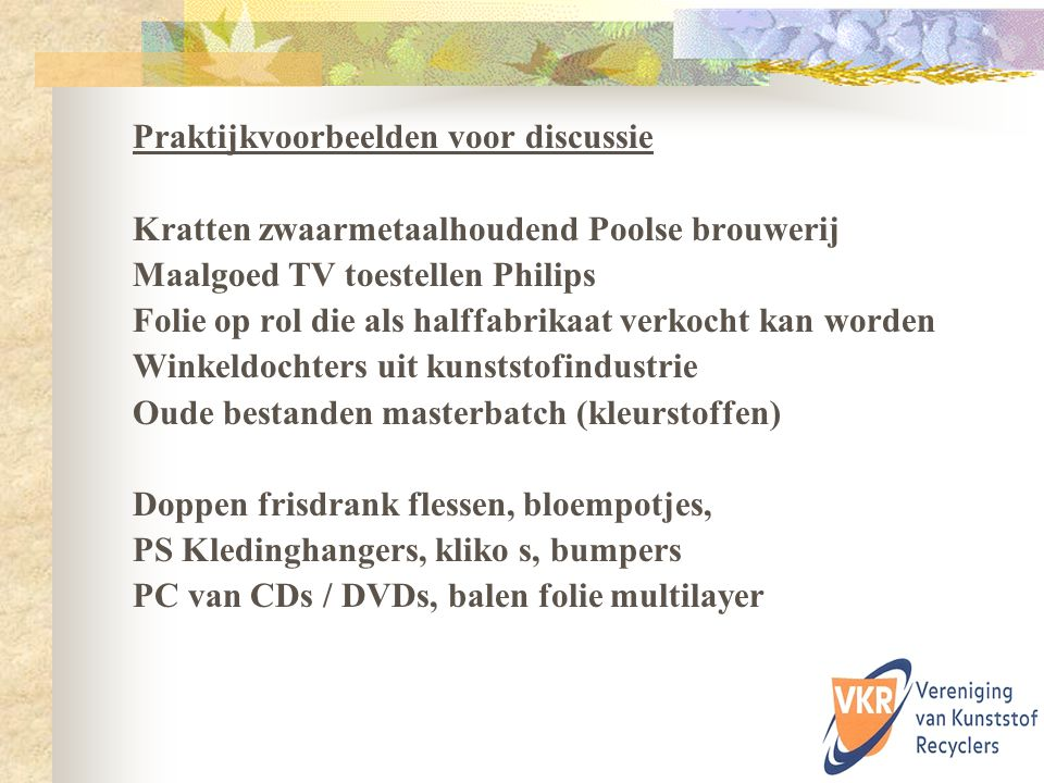Praktijkvoorbeelden voor discussie Kratten zwaarmetaalhoudend Poolse brouwerij Maalgoed TV toestellen Philips Folie op rol die als halffabrikaat verko